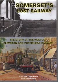 Somerset's Lost Railway DVD (1st Take) (Weston Clevedon and Portishead Railway)